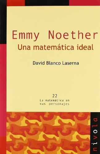 Emmy Noether. Una matemática ideal