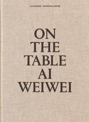 On the table Ai Wei Wei