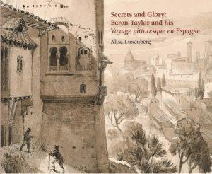"Secrets and Glory: Baron Taylor and his ""Voyage pittoresque en Espagne"""