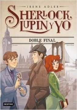 Sherlock, Lupin y yo - 13: Doble final