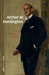 "Archer M. Huntington ""El fundador de la Hispanic Society of America en España"""