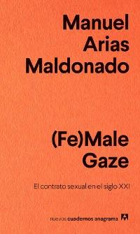 "(Fe)Male Gaze ""El contrato sexual en el siglo XXI"""
