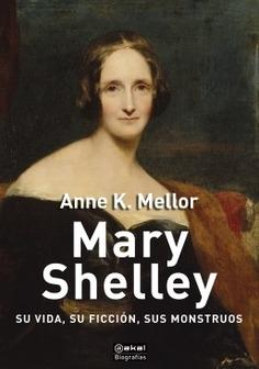 Mary Shelley. Su vida, su ficción, sus monstruos.