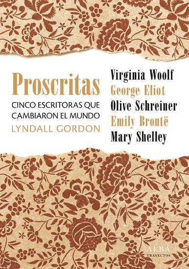 "Proscritas. Cinco escritoras que cambiaron el mundo ""Virginia Woolf - George Eliot - Olive Schreiner - Emili Brontë - Mary Shelley"""