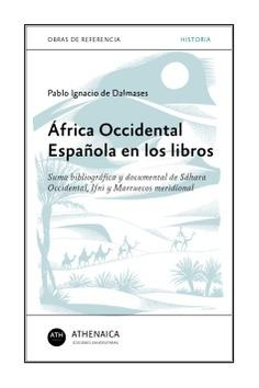 "África Occidental Española en los libros ""Suma bibliográfica y documental de Sáhara Occidental, Ifni y Marruecos meridional""."